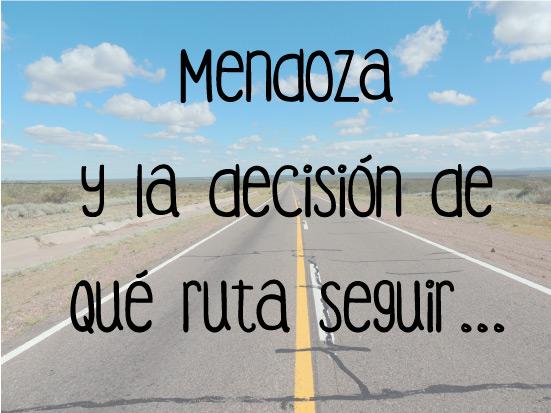 Mendoza y la decisión de qué ruta seguir (más una nueva experiencia en el SENASA)