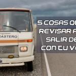 5 COSAS QUE DEBES REVISAR ANTES DE SALIR DE VIAJE CON TU VEHICULO
